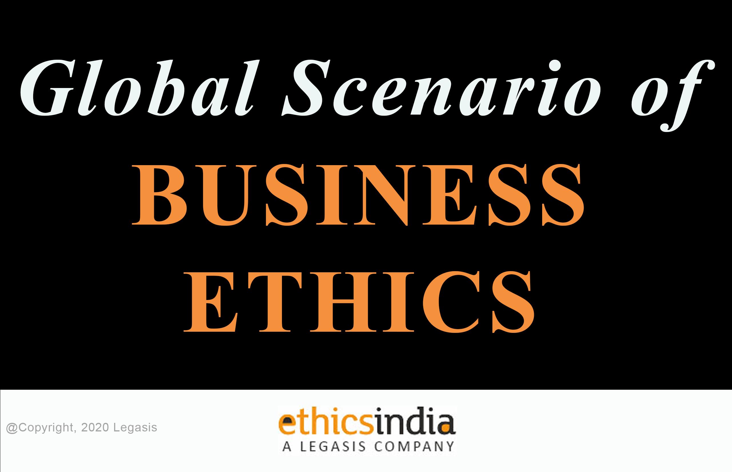 Global Scenario of Business Ethics